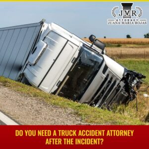 Do You Need A Truck Accident Attorney After The Incident?